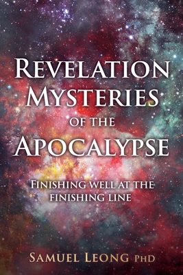 Revelation Mysteries of the Apocalypse: Finishing well at the finishing line Cover Image