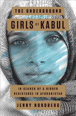 The Underground Girls of Kabul: In Search of a Hidden Resistance in Afghanistan Cover Image