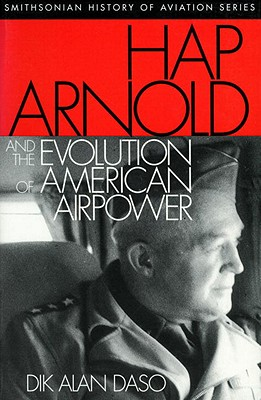 Hap Arnold and the Evolution of American Airpower Cover