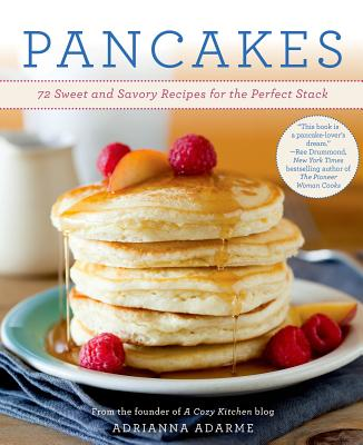 Pancakes: 72 Sweet and Savory Recipes for the Perfect Stack Cover Image