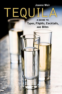 Tequila: A Guide to Types, Flights, Cocktails, and Bites [A Recipe Book] Cover Image