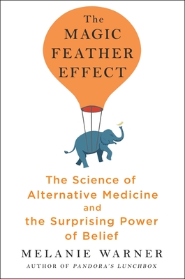 The Magic Feather Effect: The Science of Alternative Medicine and the Surprising Power of Belief Cover Image