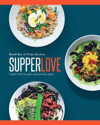 Supper Love: Comfort Bowls for Quick and Nourishing Suppers Cover Image