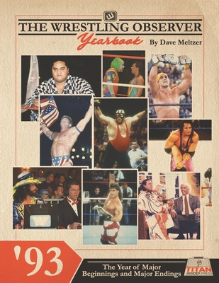 The Wrestling Observer Yearbook '93: The Year of Major Beginnings and Major Endings Cover Image