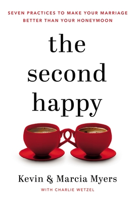 The Second Happy: Seven Practices to Make Your Marriage Better Than Your Honeymoon Cover Image