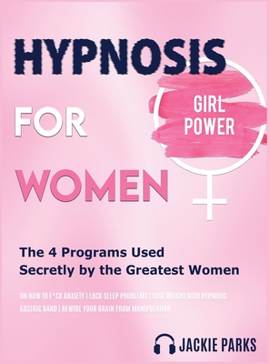 Hypnosis for Women: The 4 Programs Used Secretly by the Greatest Women on How To F*uck Anxiety - Lock Sleep Problems - Lose Weight with Hy Cover Image