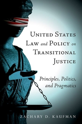 United States Law and Policy on Transitional Justice: Principles, Politics, and Pragmatics Cover Image