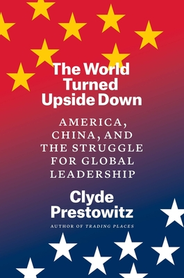 The World Turned Upside Down: America, China, and the Struggle for Global Leadership Cover Image