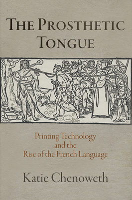 The Prosthetic Tongue: Printing Technology and the Rise of the French Language (Material Texts) Cover Image