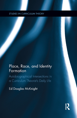 Place, Race, and Identity Formation: Autobiographical Intersections in a Curriculum Theorist's Daily Life (Studies in Curriculum Theory) Cover Image