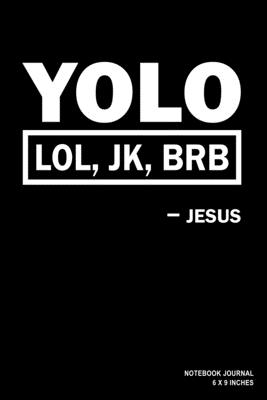 YOLO LOL JK BRB Jesus: Notebook, Journal, Or Diary - 110 Blank Lined Pages - 6