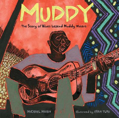 Muddy: The Story of Blues Legend Muddy Waters by Michael Mahin