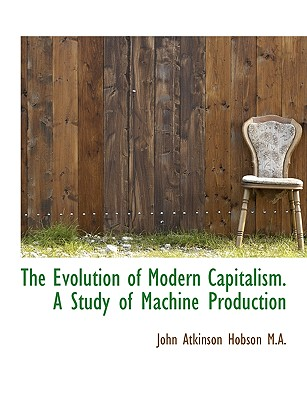 The Evolution of Modern Capitalism. a Study of Machine Production Cover Image