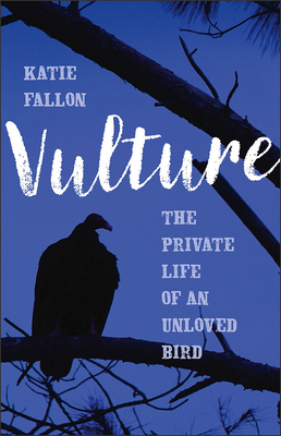 Vulture: The Private Life of an Unloved Bird Cover Image
