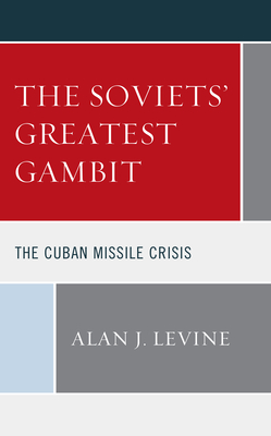 The Soviets' Greatest Gambit: The Cuban Missile Crisis Cover Image