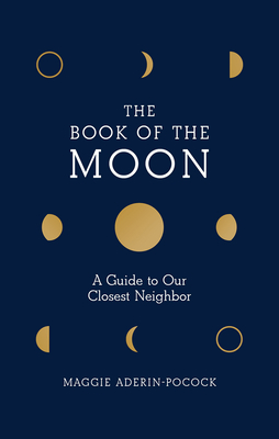 Book of the Moon: A Guide to Our Closest Neighbor Cover Image