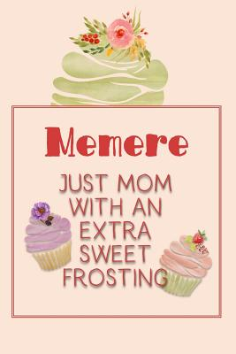 Memere Just Mom with an Extra Sweet Frosting: Personalized Notebook for the Sweetest Woman You Know Cover Image