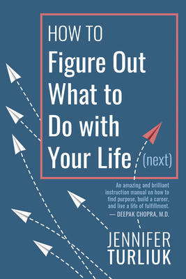 How to Figure Out What to Do with Your Life (Next) Cover Image
