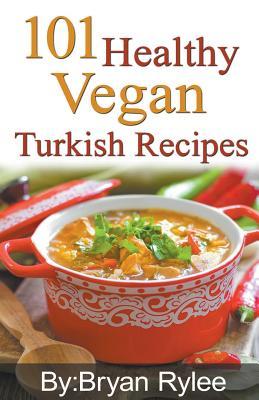 101 Healthy Vegan Turkish Recipes Cover Image