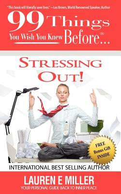 99 Things You Wish You Knew Before Stressing Out! Cover Image