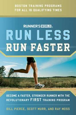 Runner's World Run Less, Run Faster: Become a Faster, Stronger Runner with the Revolutionary FIRST Training Program Cover Image