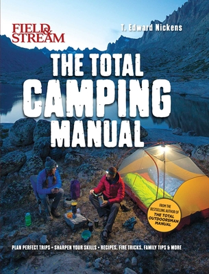 Field & Stream: Total Camping Manual: 300+ Tips and Techniques for hiking, backpacking, car camping & more Cover Image