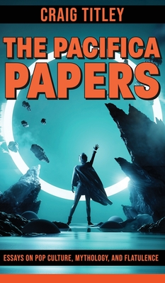 The Pacifica Papers - Essays on Pop Culture, Mythology, and Flatulence Cover Image