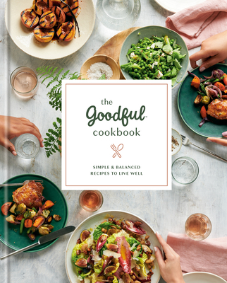The Goodful Cookbook: Simple and Balanced Recipes to Live Well Cover Image