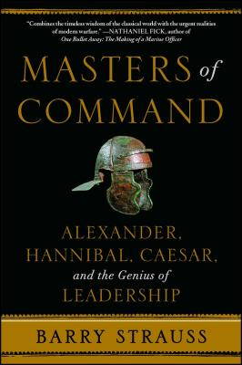 Masters of Command: Alexander, Hannibal, Caesar, and the Genius of Leadership Cover Image