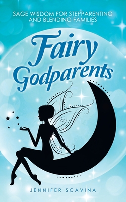 Fairy Godparents: Sage Wisdom for Stepparenting and Blending Families Cover Image