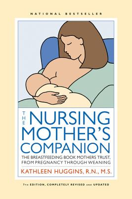 The Nursing Mother's Companion - 7th Edition: The Breastfeeding Book Mothers Trust, from Pregnancy through Weaning Cover Image