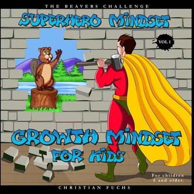 Superhero Mindset - Growth Mindset for Kids Vol.1: The beavers challenge; For children 6 and older. Cover Image