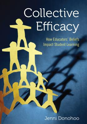 Collective Efficacy: How Educators′ Beliefs Impact Student Learning Cover Image
