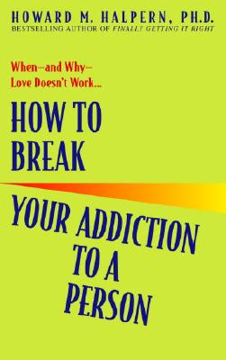 How to Break Your Addiction to a Person: When--And Why--Love Doesn't Work Cover Image