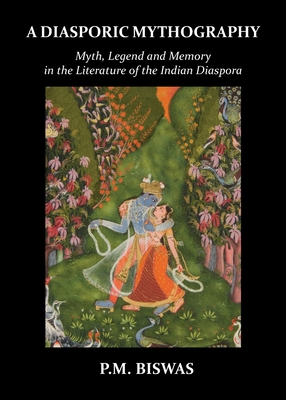 A Diasporic Mythography: Myth, Legend and Memory in the Literature of the Indian Diaspora Cover Image