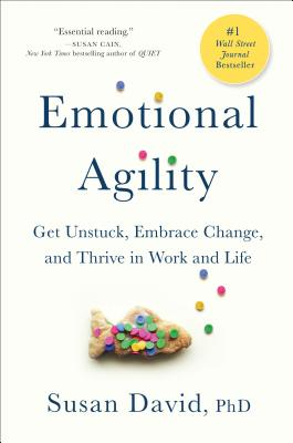Emotional Agility: Get Unstuck, Embrace Change, and Thrive in Work and Life Cover Image