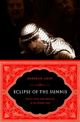 Eclipse of the Sunnis: Power, Exile, and Upheaval in the Middle East Cover Image