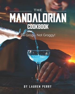 The Mandalorian Cookbook: Be Grogu, Not Groggy! Cover Image
