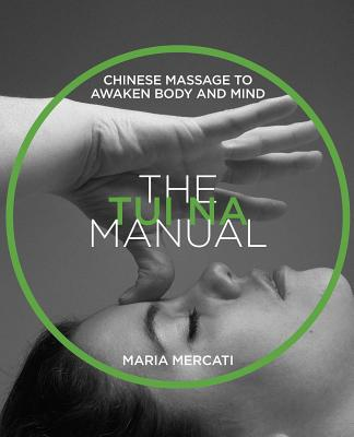 The Tui Na Manual: Chinese Massage to Awaken Body and Mind Cover Image