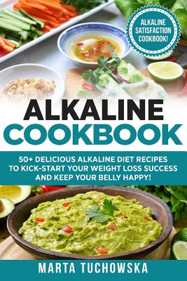 Alkaline Cookbook: 50+ Delicious Alkaline Diet Recipes to Kick-Start Your Weight Loss Success and Keep Your Belly Happy! Cover Image
