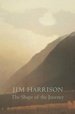 The Shape of the JourneyJim Harrison