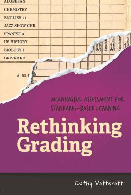 Rethinking Grading: Meaningful Assessment for Standards-Based Learning Cover Image
