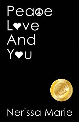 Peace, Love and You (A Spiritual Inspirational Self-Help Book about Self-Love, Spirituality, Self-Esteem and Meditation - Self Help books and Spiritua Cover Image