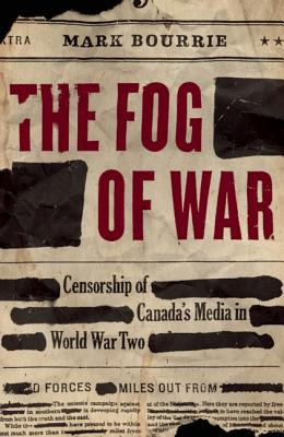 The Fog of War: Censorship of Canada's Media in World War Two Cover Image