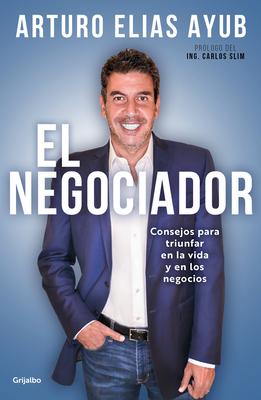 El negociador: Consejos para triunfar en la vida y en los negocios / The Negotia tor: Tips for Success in Life and in Business Cover Image
