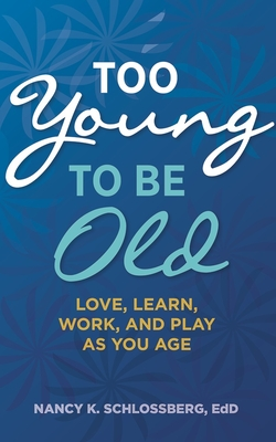 Too Young to Be Old: Love, Learn, Work, and Play as You Age Cover Image