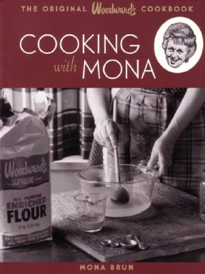 Cooking with Mona: The Original Woodward's Cookbook Cover Image