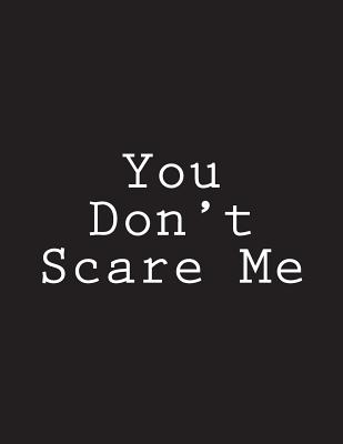 You Don't Scare Me: Notebook Large Size 8.5 x 11 Ruled 150 Pages Cover Image