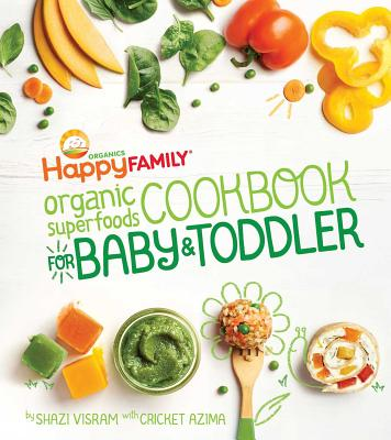 The Happy Family Organic Superfoods Cookbook For Baby & Toddler Cover Image