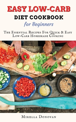 Easy Low-Carb Diet Cookbook for Beginners: Easy keto diet for weight loss, improve your metabolism and stay healthy Cover Image